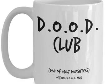 Funny Dad Gifts From Daughter Mug - Quotes for Daughters and Dads- Best Fathers Day, Birthday Gift for Dads of Only Daughters- D.O.O.D Club