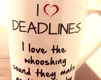 I love deadlines - I love the whooshing sound they make as they pass by