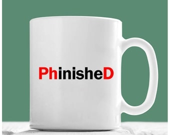 Phd Mug, Phinished, PhD Graduation Gifts, Graduation Mug, Graduation Coffee Mug, Graduation Gifts For Him, Graduation Gifts 2018