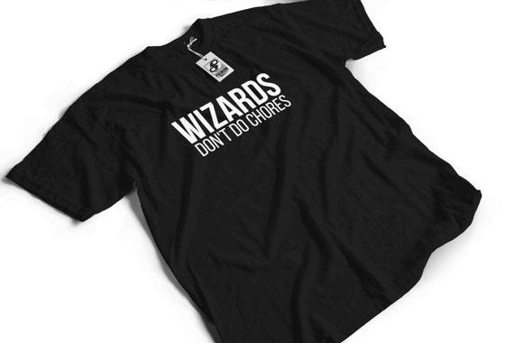 Wizards Don't Do Chores T-Shirt - Funny slogan humour gift idea