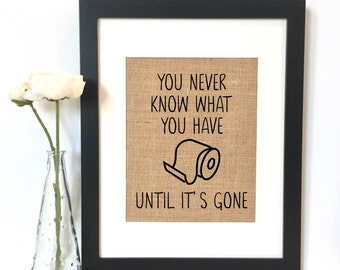 You never know what you have until it's gone Bathroom Burlap Print // Rustic Home Decor // Bathroom Decor // Funny Bathroom Print