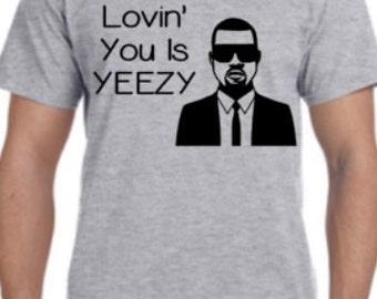 Lovin' You Is Yeezy - Funny Shirt, Kanye, Valentine's Day T-Shirt, Funny Valentine, Valentine's Day Shirt, Yeezy, Ladies Shirt, Mens Shirt