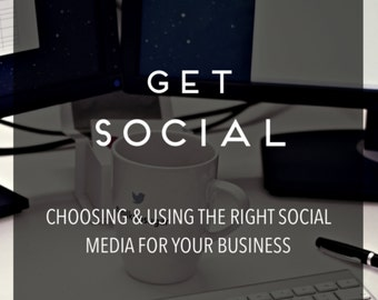 Get Social - Choosing The Right Social Media For Your Business