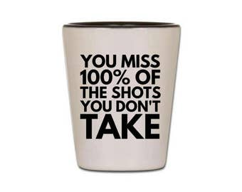 Funny Shot Glass - You Miss 100% of the Shots You Don't Take - Cute Shot Glasses