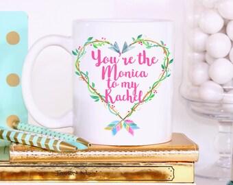You're The Monica To My Rachel Mug, Friends TV Show mug, Friends mug, Funny Mug, Central Perk Mug, Fan Of Friends Gift, Mug for Best friend