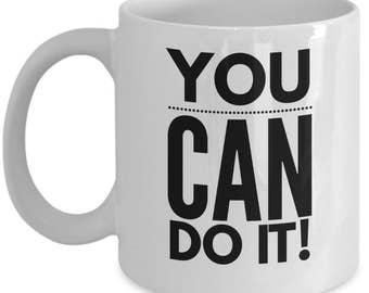 You Can Do It Mug, You Can Do It Coffee Mug, Positive Quote Mug, Inspiring Coffee Mug, Motivation Mug Quote, Positivity Mug Quote