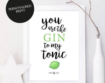You are the gin to my tonic, Personalised Print, Gin and Tonic, Gin Gift, Personalised Wall Art, Home Decor, Gin Art, Gin Print