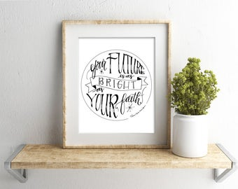 Your Future is as Bright as Your Faith   Thomas S. Monson   Inspirational Quote   LDS   Instant Download   Digital Hand Lettering