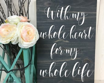 With my whole heart for my whole life // Custom Wedding Wood Sign // Custom Sign // Home Decor // Wedding Sign // Wood Sign // Quote Sign