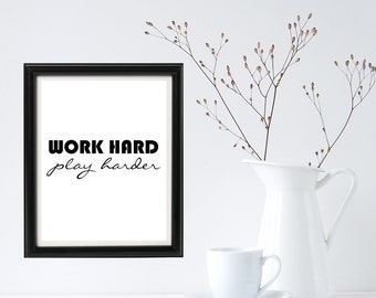 "Work Harder Play Harder printable wall art calligraphy print 8x10 Black and White - can be printed on 8.5""x11"""