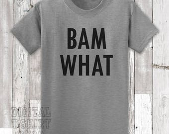 Bam What T-shirt