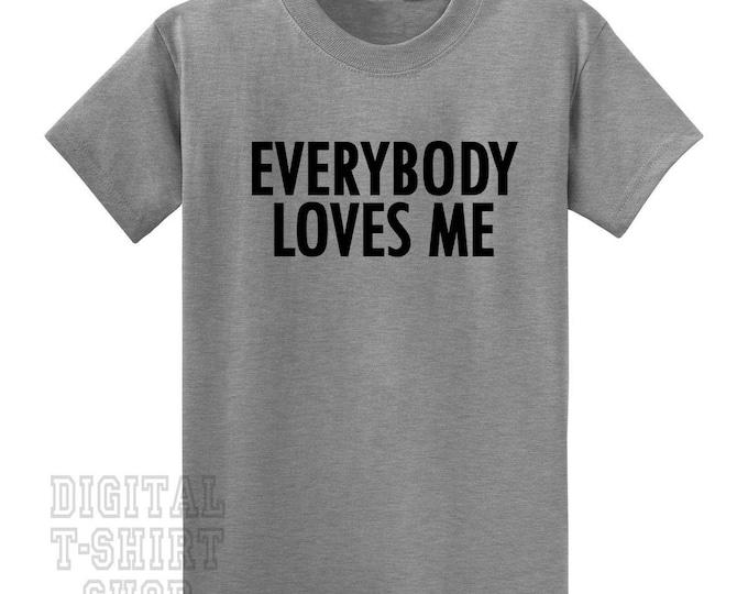 Everybody Loves Me T-Shirt