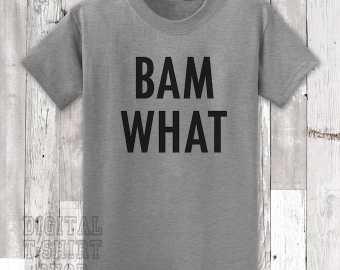 Bam What T-shirt