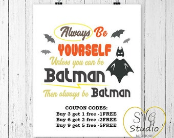 Always Be Yourself Unless You can Be Batman SVG Cutting File-INSTANT DOWNLOAD