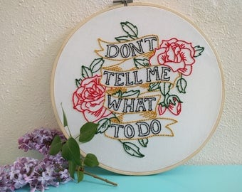 Don't Tell Me What To Do Embroidery Hoop