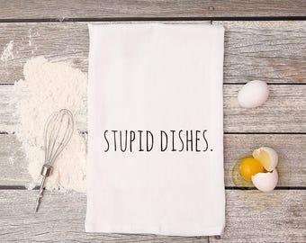 Stupid Dishes Tea Towel; funny housewarming gift; custom tea towel; unique housewarming gift