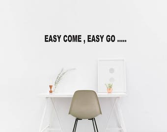 Easy Come Easy Go Wall Decal / Quote Wall / Home Decor / Wall Quote Sticker