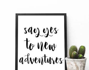 Say Yes To New Adventures Print, Printable Wall Art, Digital Art, Adventure Quote Print, Quote Prints
