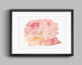 Life Is Beautiful - Watercolor - Digital Print Download, Wall Art, Typography print, Printable Quote, Art Print