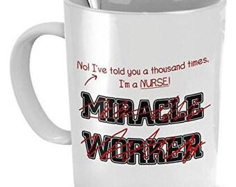 Funny Nurse Mug, I'm a Nurse,  Not A Miracle Worker, Gift For Nurse, Nurse mug, nurse coffee mug, nurses mug, registered nurse mug,