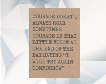 COURAGE Doesn't always roar QUOTE CARD thinking of you card, cheer up card, encouragement , stay strong, get well card, hard times card