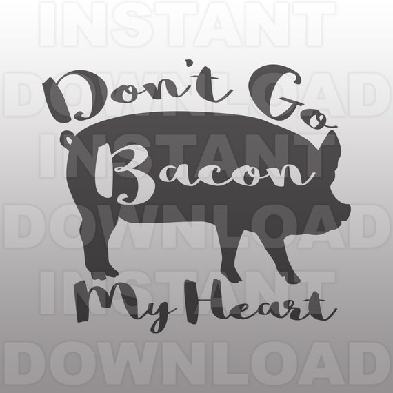 don u0026 39 t go bacon my heart pig funny valentines svg file