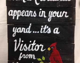 When a Cardinal appears in your yard it's a visitor from Heaven pallet sign bereavement memorial plaque hand painted yard art Trimble Crafts