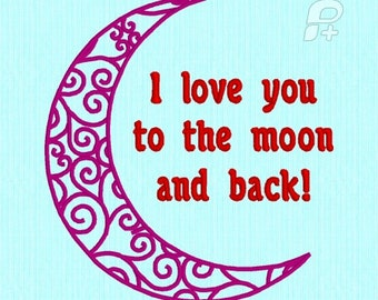 I Love You to the Moon and Back Machine Embroidery Design File