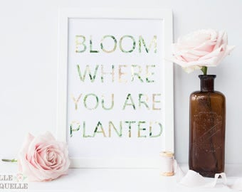 Bloom Where You Are Planted / Spring Print / Spring Printable / Easter Print