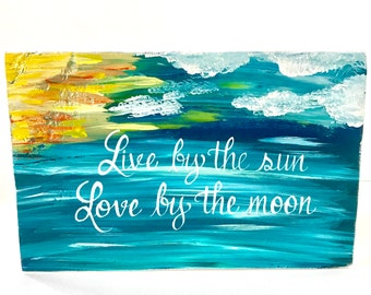 Live by the sun, love by the moon, hand painted OOAK Art