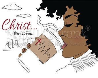 Christ...Then Coffee- African American Black Woman Coffee art
