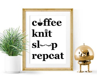 Coffee Knit Sleep Repeat - Coffee and Knitting gifts for knitters, Knitting Print Craft Room Sign, Funny Knitting Print