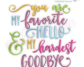 You Are My Favorite Hello & My  Hardest Goodbye- Inspirational -Instant Download Machine Embroidery Design