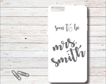 Bride To Be Phone Case, iPhone Case, Future Mrs, Soon To Be Mrs, Samsung Galaxy Case. S6, S7, Bridal Shower Gift, Gift for Bride
