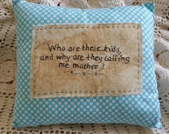 Prim Stitchery Kids Calling Me Mom Pillow ~OFG