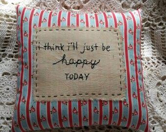 Prim Stitchery Be Happy Today Pillow ~OFG