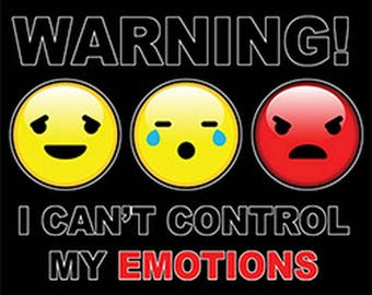 Emoji Warning I Cant Control My Emotions Choose Short Sleeve or  Long Sleeve  21113HD4