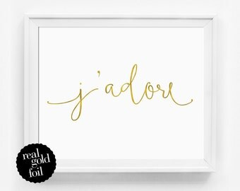 Gold Foil Quote Print, J'adore Art Print, French Wall Art, Real Gold Foil Print, Typography Print, Gift Under 20, Typography Poster, Minimal