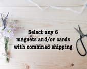 Select any 6 items (magnets and/or cards) with combined shipping