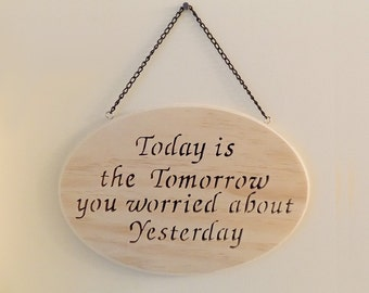 Today is the Tomorrow You Worried About Yesterday Inspirational Wood Wall Hanging