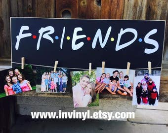 FRIENDS TV show inspired, WOOD picture holder, friendship, gift, wall hanging, best friends, with vinyl lettering, wall plaque, friends fan