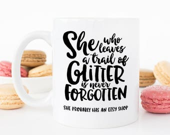 She Who Leaves A Trail Of Glitter Is Never Forgotten Gift Mug | She Probably Has An Etsy Shop | Gift for Makers | Etsy Seller | Crafter Mug