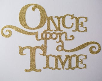 Gold Glitter Once Upon A Time Die Cut or Sign  11 x 7 1/2