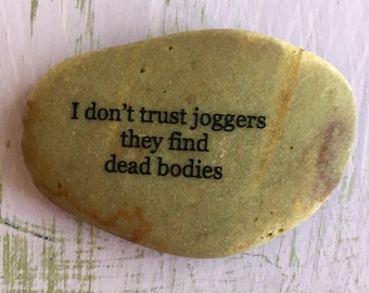I don't trust joggers they find dead bodies