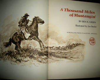 A Thousand Miles of Mustangin' by Ben K. Green, illustrated by Joe Beeler 1972 signed first edition