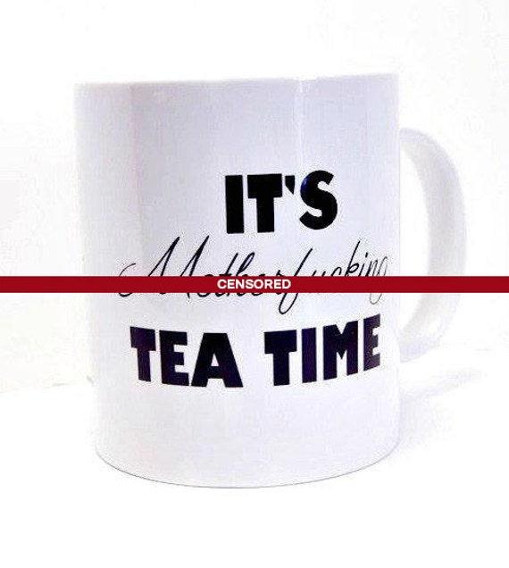 Funny Mugs, It's MotherFu*&ing Tea Time Mug, Funny Coffee Mugs, Mature Adult Gifts, Novelty Gift, Tea Mug, Swear Words, Funny Birthday Gift