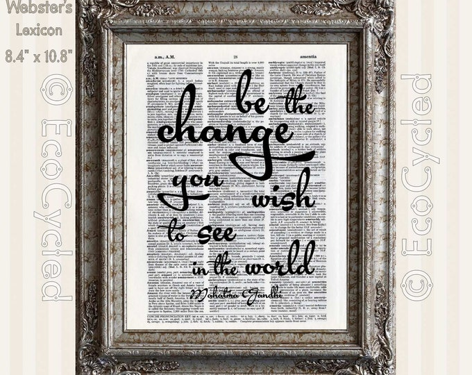 Be The Change You Wish To See In The World 2 Quote Gandhi on Vintage Upcycled Recycled Dictionary Art Print Book Art Print book lover gift