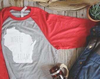 Wisconsin Shirt, Where I Roam ADULT Baseball Sleeve Shirt, WI clothing
