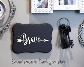 FAMILY Wall Sign = BE Brave Arrow Sign - Wedding Gift - House Warming Gift -Anniversary Gifts -Mother's Day Gifts - Welcome Signs
