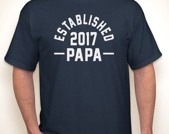 Papa Established 2017 (or any text) T-shirt — Any color/Any size - Adult S, M, L, XL, 2XL, 3XL, 4XL, 5XL
